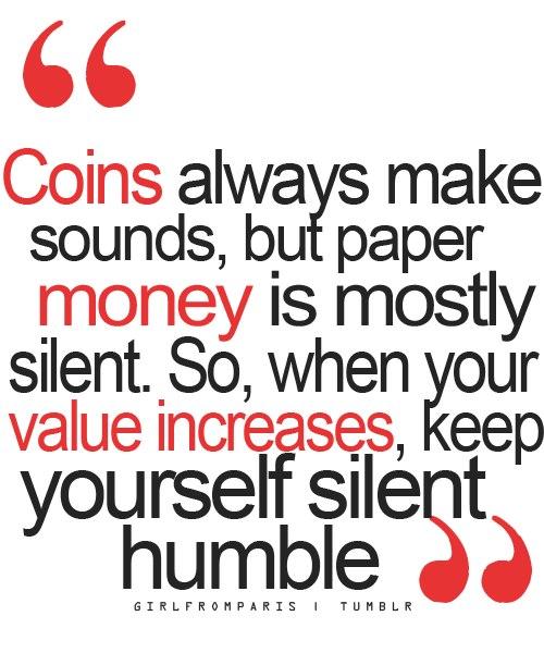 Keep yourself silent humble